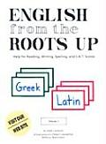 English from the Roots Up, Volume 1: Help for Reading, Writing, Spelling & S. A. T. Scores (English from the Roots Up)