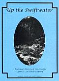 Up the Swiftwater A Pictorial History of the Colorful Upper St Joe River Country