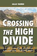 Crossing the High Divide: A Guide to 81 Passes 12,000 Feet & Higher in the Colorado Rockies