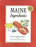 Maine Ingredients: Fresh & Fabulous Recipes from the Junior League of Portland, Maine