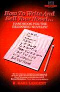 How to Write and Sell Your Novel: ...Handbook for the Beginning Novelist