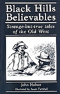 Black Hills Believables: Strange-But-True Tales of the Old West
