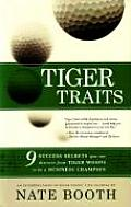 Tiger Traits 9 Success Secrets You Can Discover from Tiger Woods to Be a Business Champion