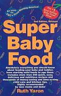 Super Baby Food: Absolutely Everything You Should Know about Feeding Your Baby and Toddler from Starting Solid Foods to Age Three Years Cover