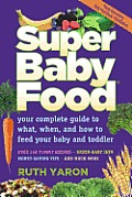 Super Baby Food Your Complete Guide to What When & How to Feed Your Baby & Toddler
