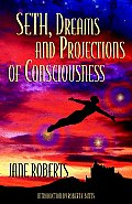 The Seth, Dreams and Projections of Consciousness