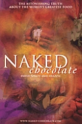 Naked Chocolate The Astounding Truth About The Worlds Greatest Food