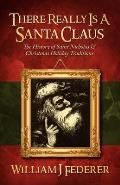 There Really Is a Santa Claus - History of Saint Nicholas & Christmas Holiday Traditions