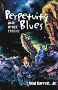 Perpetuity Blues: & Other Stories by Neal Barrett