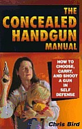 Concealed Handgun Manual: How to Choose, Carry, & Shoot a Gun in Self Defense