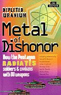 Metal of Dishonor-Depleted Uranium: How the Pentagon Radiates Soldiers & Civilians with Du Weapons