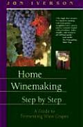 Home Winemaking Step By Step 3RD Edition