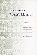 Transforming Women's Education: The History of Women's Studies in the University of Wisconsin System