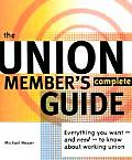 Union Members Complete Guide Everything You Want & Need To Know about Working Union