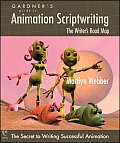 Gardner's Guide to Animation Scriptwriting: The Writer's Road Map