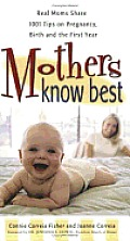 Mothers Know Best: Real Moms Share 1001 Tips on Pregancy, Birth, and the First Year