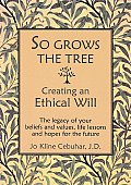 So Grows the Tree - Creating an Ethical Will: The Legacy of Your Beliefs and Values, Life Lessons and Hopes for the Future