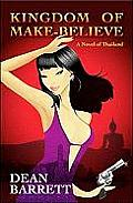 Kingdom of Make Believe A Novel of Thailand