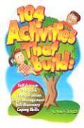 104 Activities That Build: Self-Esteem, Teamwork, Communication, Anger Mangagement, Self-Discovery, and Coping Skills Cover
