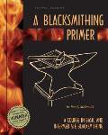 Blacksmithing Primer: A Course in Basic and Intermediate Blacksmithing