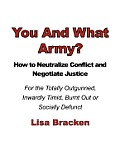 You and What Army? How to Neutralize Conflict and Negotiate Justice for the Totally Outgunned, Inwardly Timid, Burnt Out or Socially Defunct
