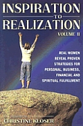 Inspiration to Realization, Volume II: Real Women Reveal Proven Strategies for Personal, Business, Financial and Spiritual Fulfillment