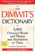The Dimwit's Dictionary: 5,000 Overused Words and Phrases and Alternatives to Them