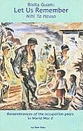 Bisita Guam: Let Us Remember (Nihi Ta Hasso): Remembrances of the Occupation Years in World War II