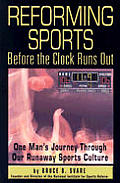 Reforming Sports Before The Clock Runs Out One Mans Journey through Our Runaway Sports Culture
