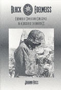 Black Edelweiss A Memoir of Combat & Conscience by a Soldier of the Waffen SS