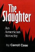 Slaughter An American Atrocity