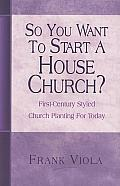So You Want to Start a House Church