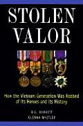 Stolen Valor How the Vietnam Generation Was Robbed of Its Heroes & Its History