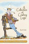 Collection of Cowboy Logic A Look at the Lighter Side of Going Broke Raising Cattle & Living on the Prairie