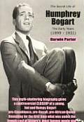 Secret Life of Humphrey Bogart The Early Years 1899 1931