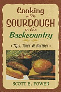 Cooking with Sourdough in the Backcountry: Tips, Tales & Recipes