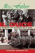My Father Il Duce: A Memoir by Mussolini's Son