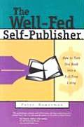 Well-Fed Self-Publisher: How to Turn One Book Into a Full-Time Living