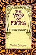 Yoga of Eating Transcending Diets & Dogma to Nourish the Natural Self