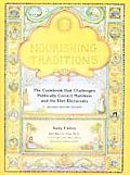 Nourishing Traditions the Cookbook That Challenges Politically Correct Nutrition & the Diet Dictocrats