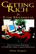 Getting Rich in Your Underwear: How to Start and Run a Profitable Home-Based Business