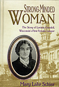 Strong Minded Woman The Story of Lavinia Goodell Wisconsins First Female Lawyer