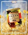 Cooking Fresh from the Bay Area The Bay Areas Best Recipes for Eating Local Organic Produce at Its Seasonal Best