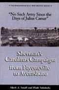 No Such Army Since the Days of Julius Caesar: Sherman's Carolinas Campaign from Fayetteville to Averasboro