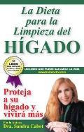 La Dieta Para la Limpieza del Higado: Proteja A su Higado y Vivira Mas = The Liver Cleansing Diet
