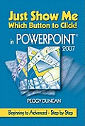 PowerPoint 2007 Just Show Me Which Button to Click!