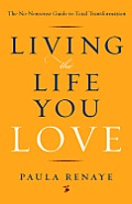 Living the Life You Love: The No-Nonsense Guide to Total Transformation Cover