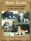 Quick Clicks 40 Fast & Fun Behaviors to Train with a Clicker The Art of Dog Training