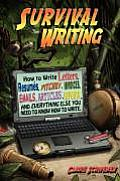 Survival Writing (How to Write Letters, Resumes, Pitches, Invoices, Emails, Articles, Reports and Everything Else You Need to Know How to Write)