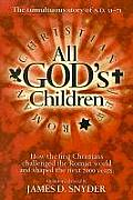 All God's Children: The Tumultuous Story of A.D. 31-71: How the First Christians Challenged the Roman World and Shaped the Next 2000 Years
